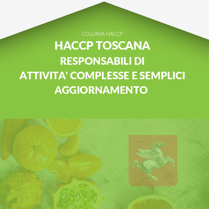 Corso in aula HACCP TOSCANA - Titolari di imprese alimentari e Responsabili dei Piani di autocontrollo di attività alimentari semplici e complesse AGGIORNAMENTO