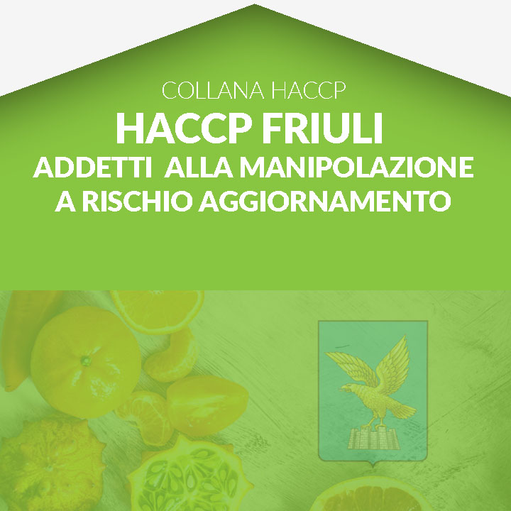 Corso in aula  HACCP FRIULI - Addetti alla manipolazione a rischio - AGGIORNAMENTO